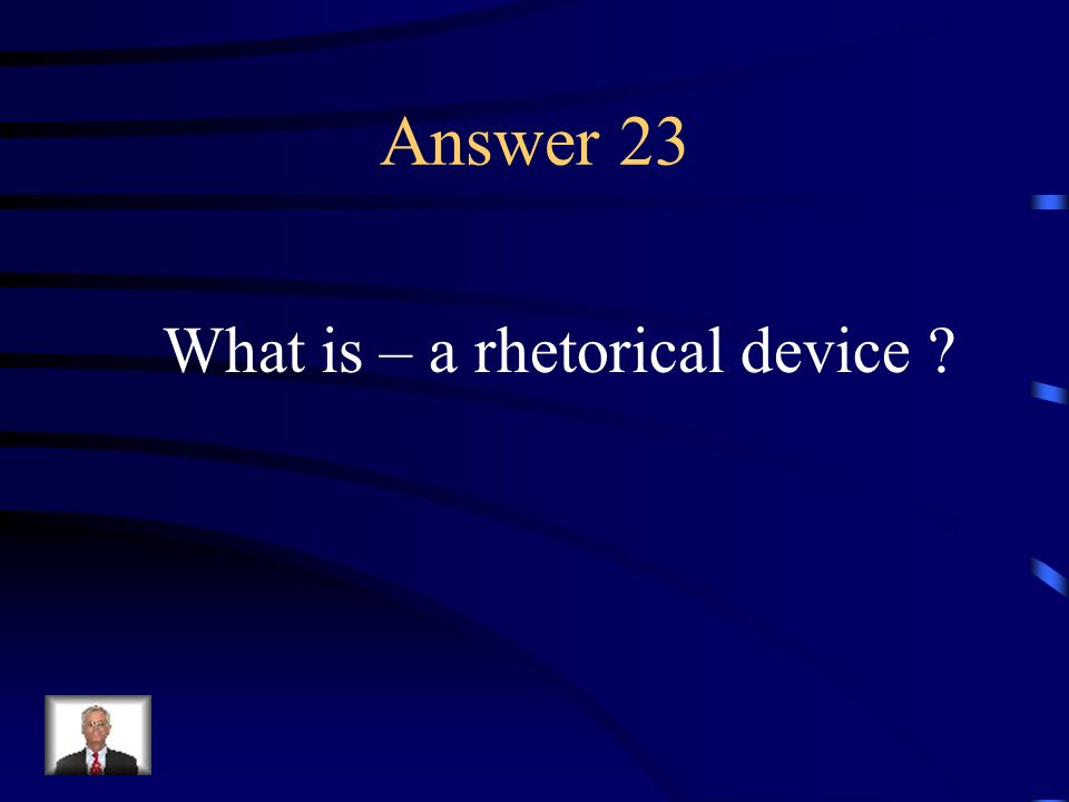 Question 23 A method used in writing or speaking in which language is used to influence or persuade an audience.