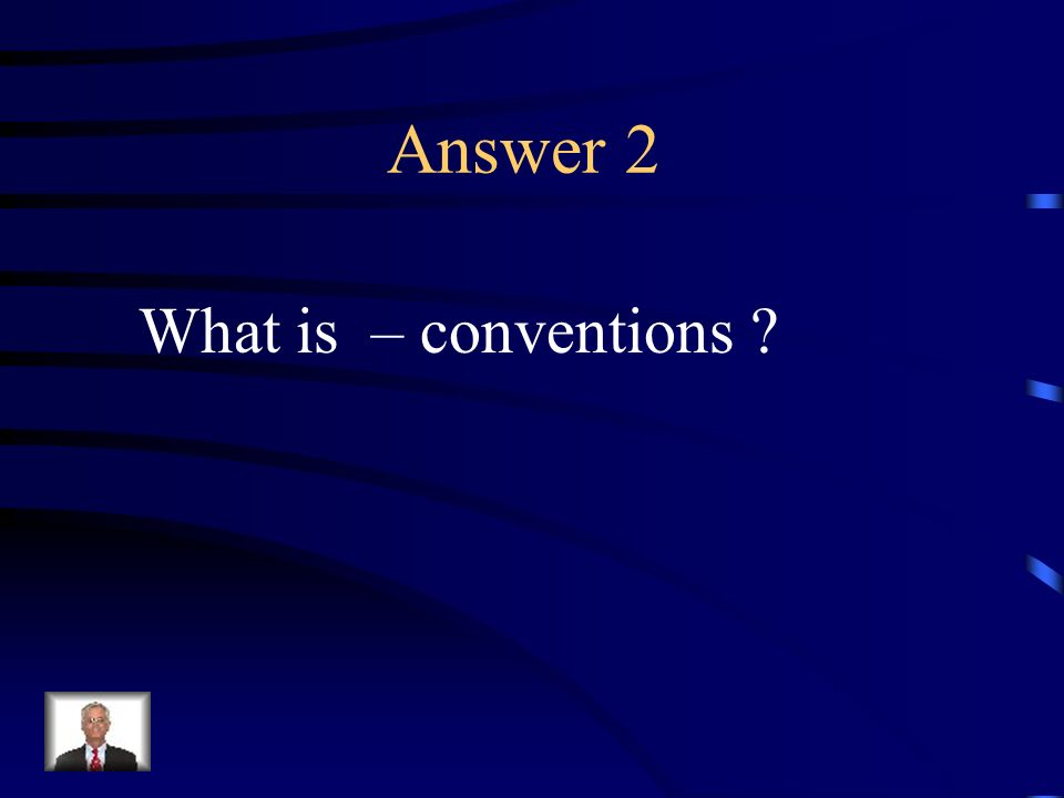Answer 2 What is – conventions ?