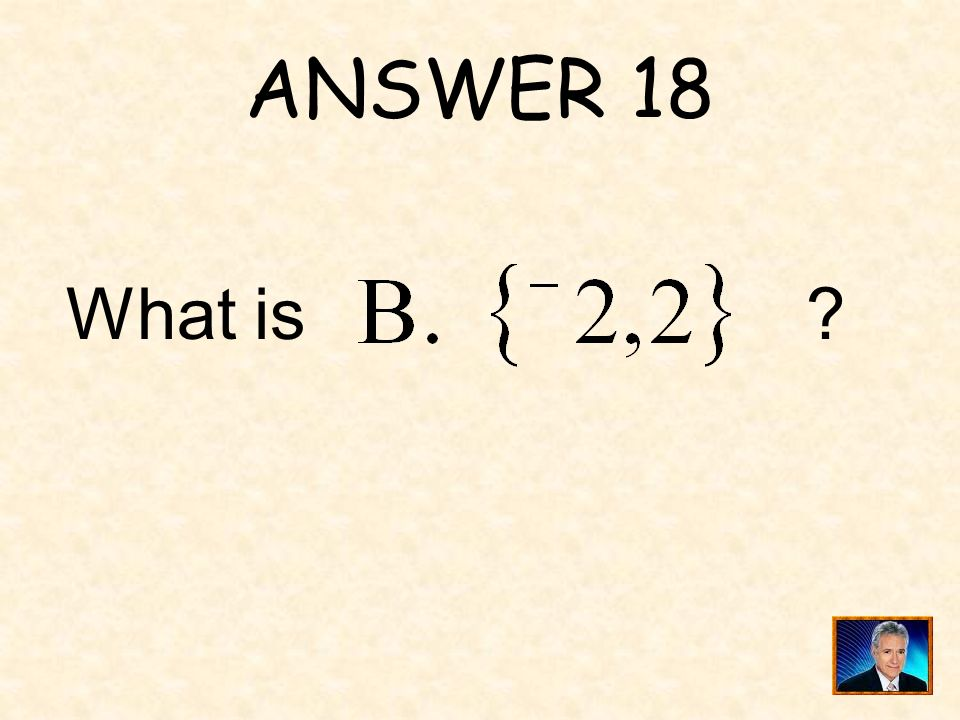 QUESTION 18 _____ is the solution set for this equation: