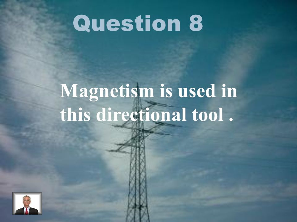 Question 8 Magnetism is used in this directional tool.