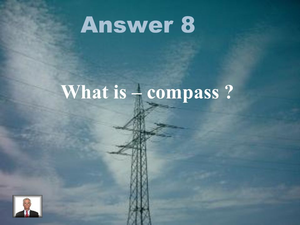 Answer 8 What is – compass