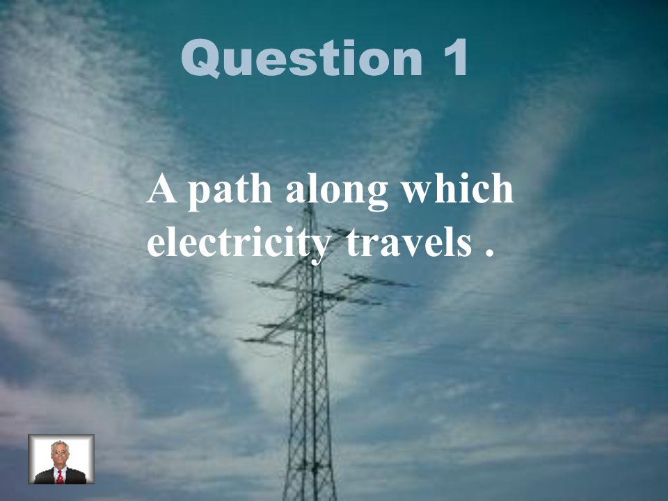 Question 1 A path along which electricity travels.