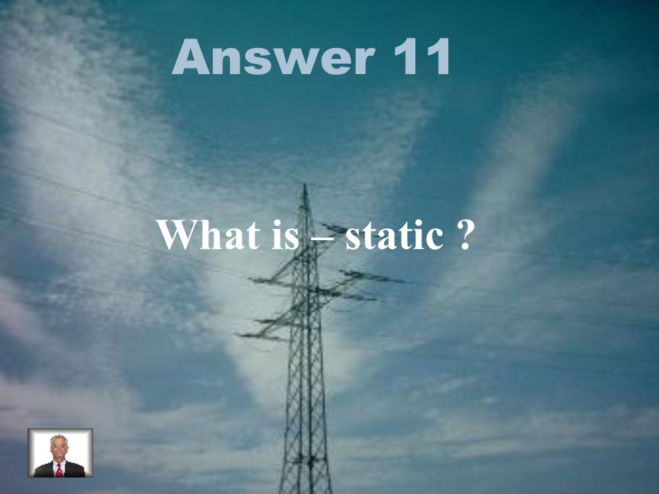 Answer 11 What is – static