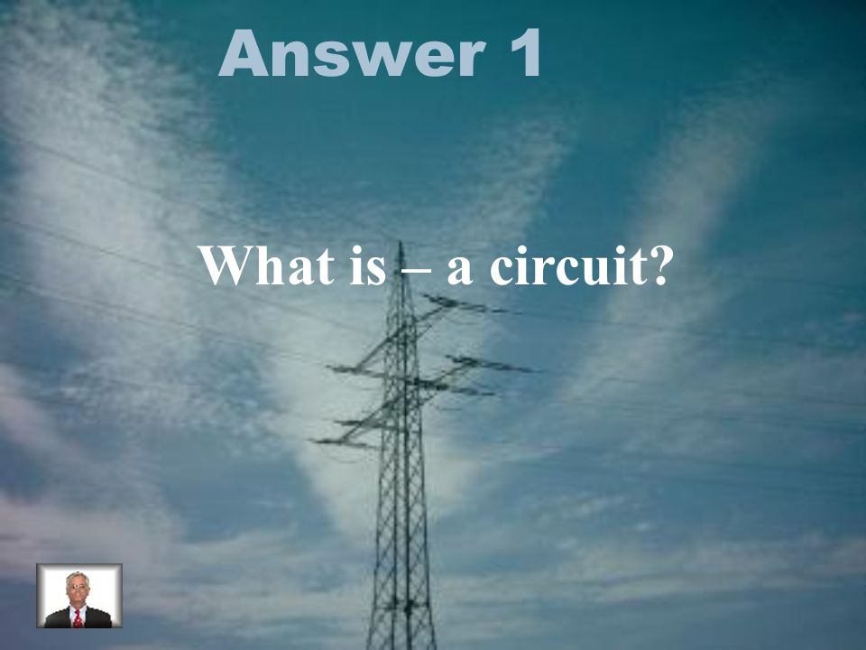 Answer 1 What is – a circuit?