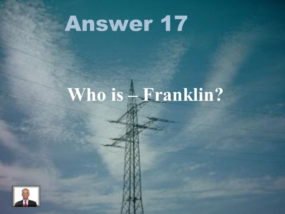 Answer 17 Who is – Franklin?