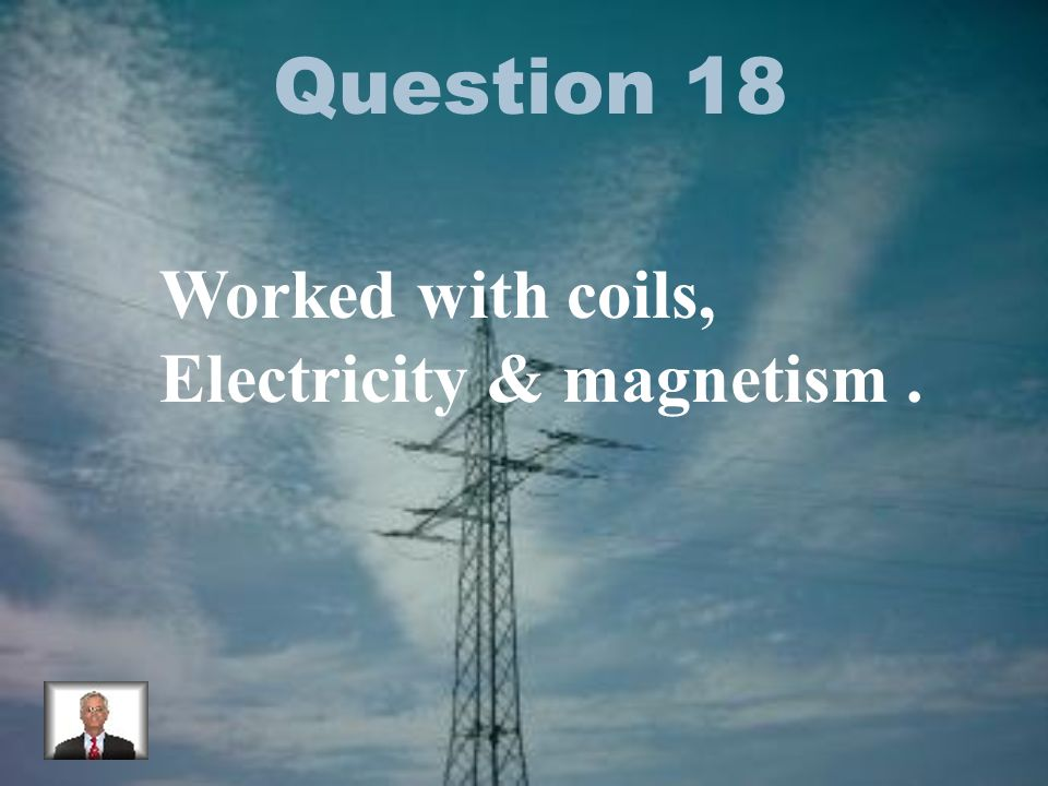 Question 18 Worked with coils, Electricity & magnetism.
