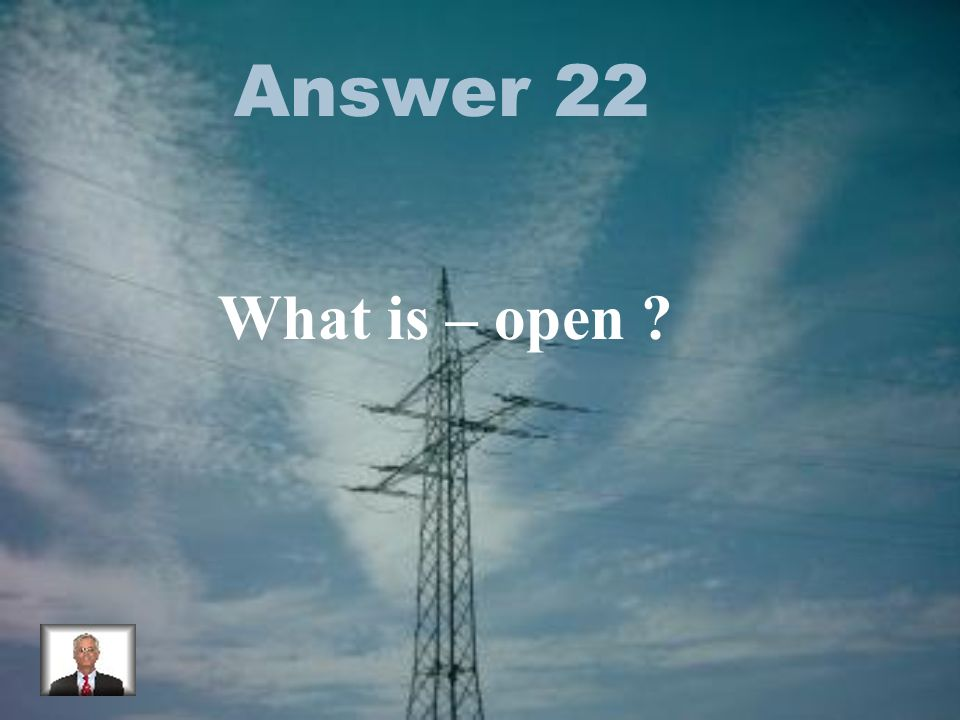 Answer 22 What is – open