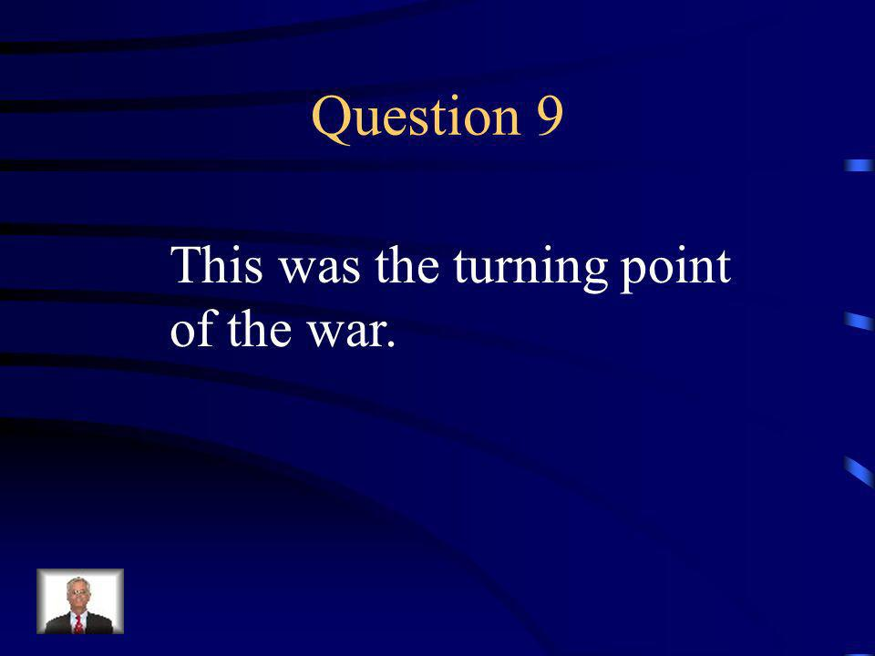 Answer 8 What was --divided the South; the North controlled the Mississippi River ?