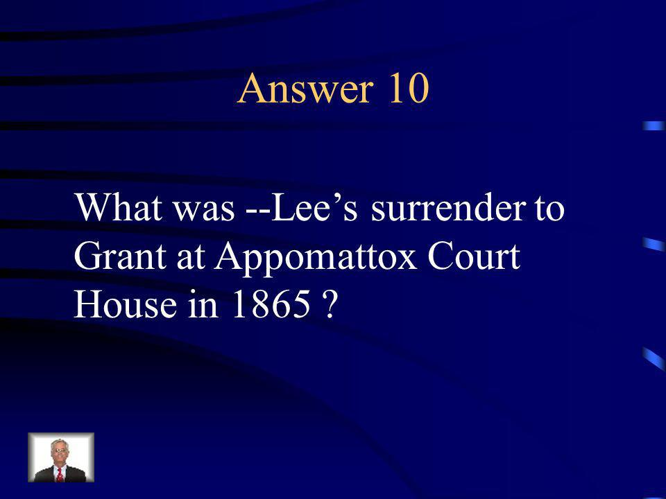 Question 10 This event ended the Civil War.
