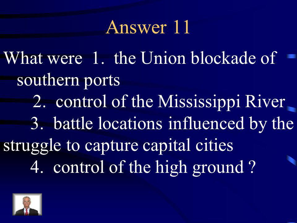 Question 11 Name four major deciding factors in winning the Civil War.