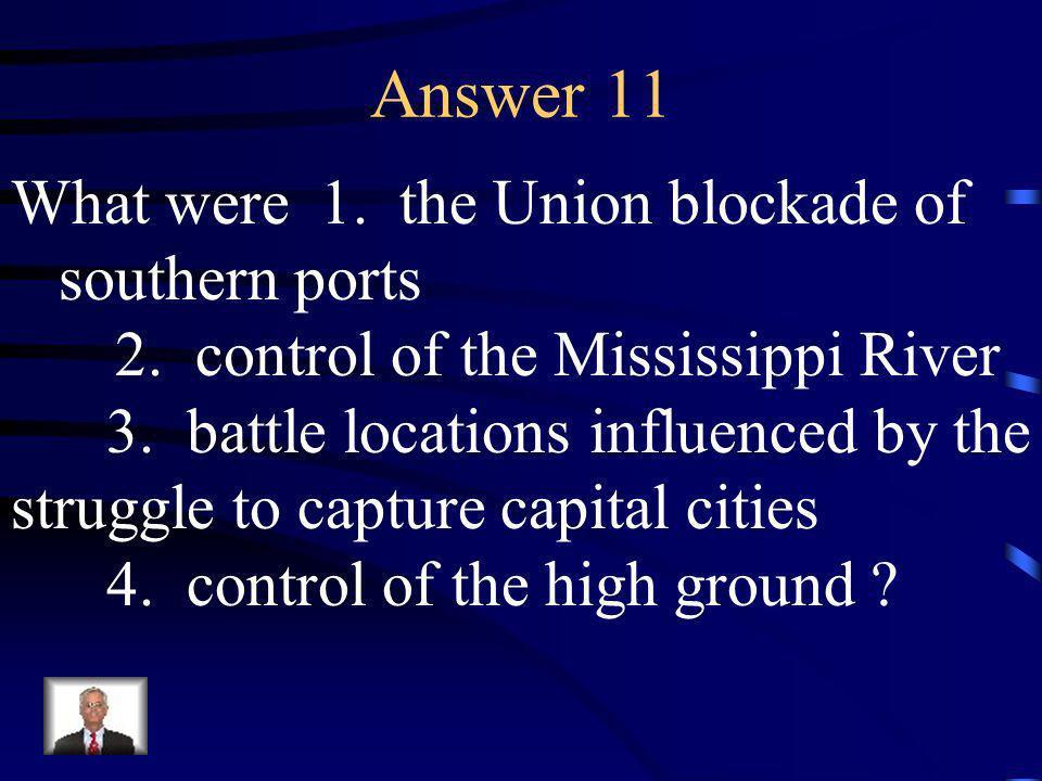 Question 11 Name four major deciding factors in winning the Civil War.