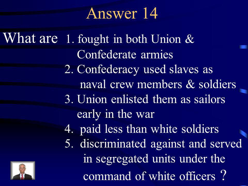 Question 14 Identify the five effects the Civil War had on African Americans.