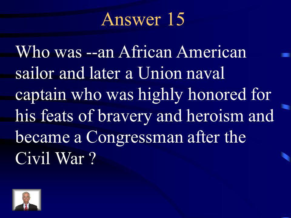 Question 15 Identify Robert Smalls.