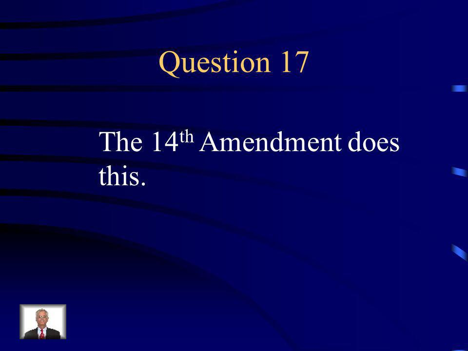 Answer 16 What is --bans slavery in the United States and any of its territories