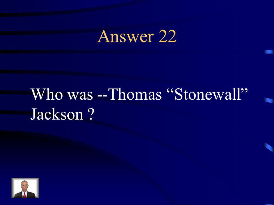 Question 22 This man was a skilled Confederate general from Virginia.