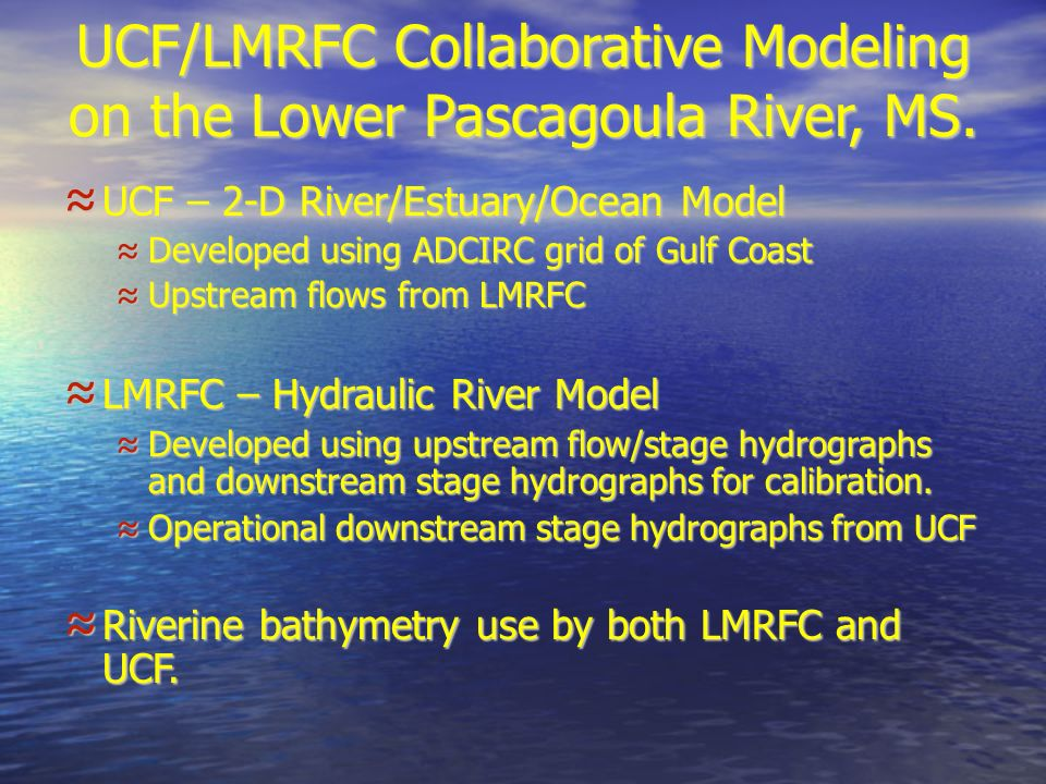 UCF/LMRFC Collaborative Modeling on the Lower Pascagoula River, MS. UCF – 2-D River/Estuary/Ocean Model UCF – 2-D River/Estuary/Ocean Model Developed