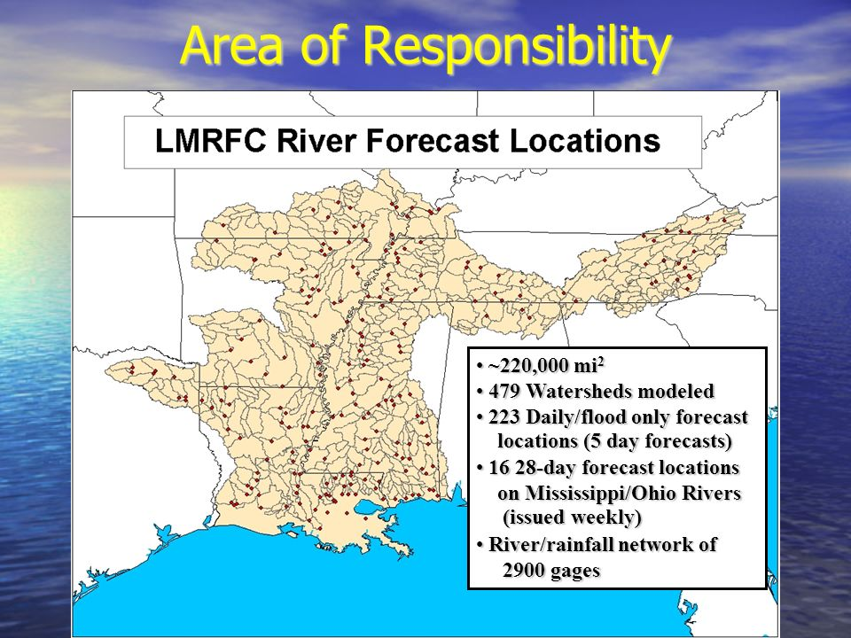 Area of Responsibility ~220,000 mi 2 ~220,000 mi 2 479 Watersheds modeled 479 Watersheds modeled 223 Daily/flood only forecast 223 Daily/flood only fo