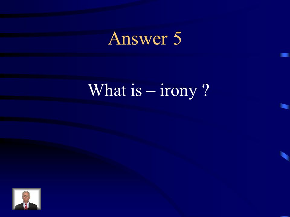 Question 5 The recognition of the difference between reality and appearance.