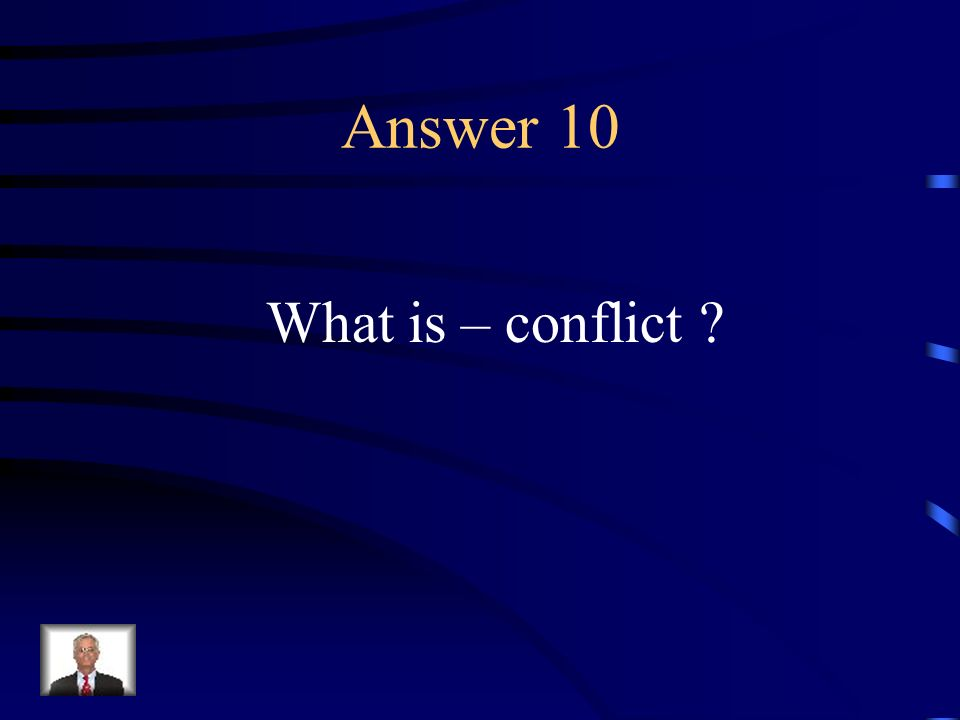 Question 10 The struggle between opposing forces that brings about the action within a story or drama.