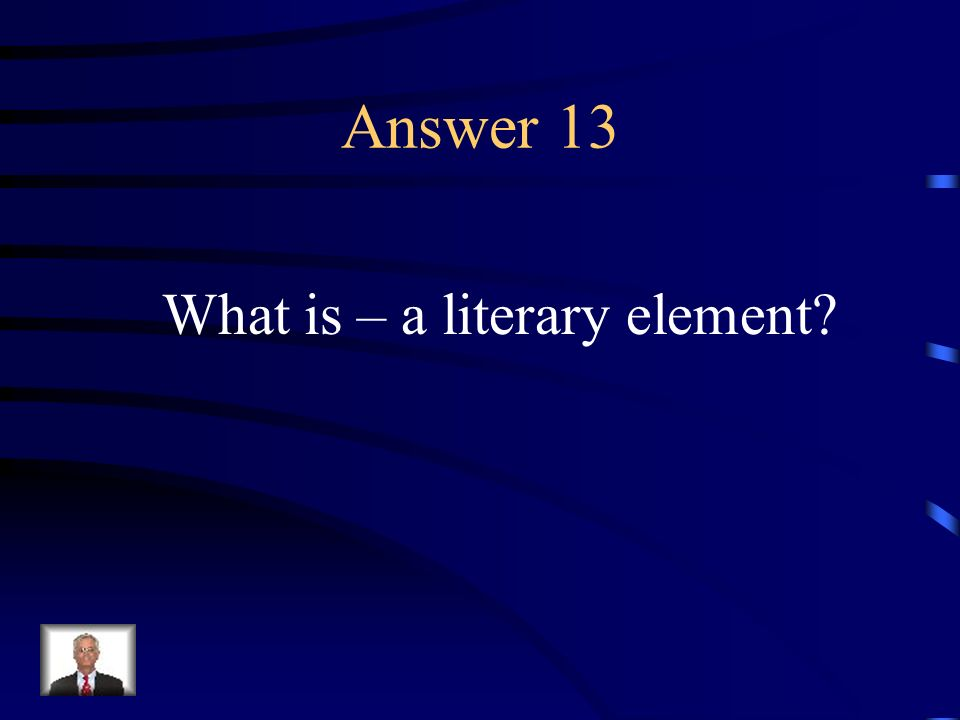 Question 13 A component of a piece of literature such as plot or setting in a story.