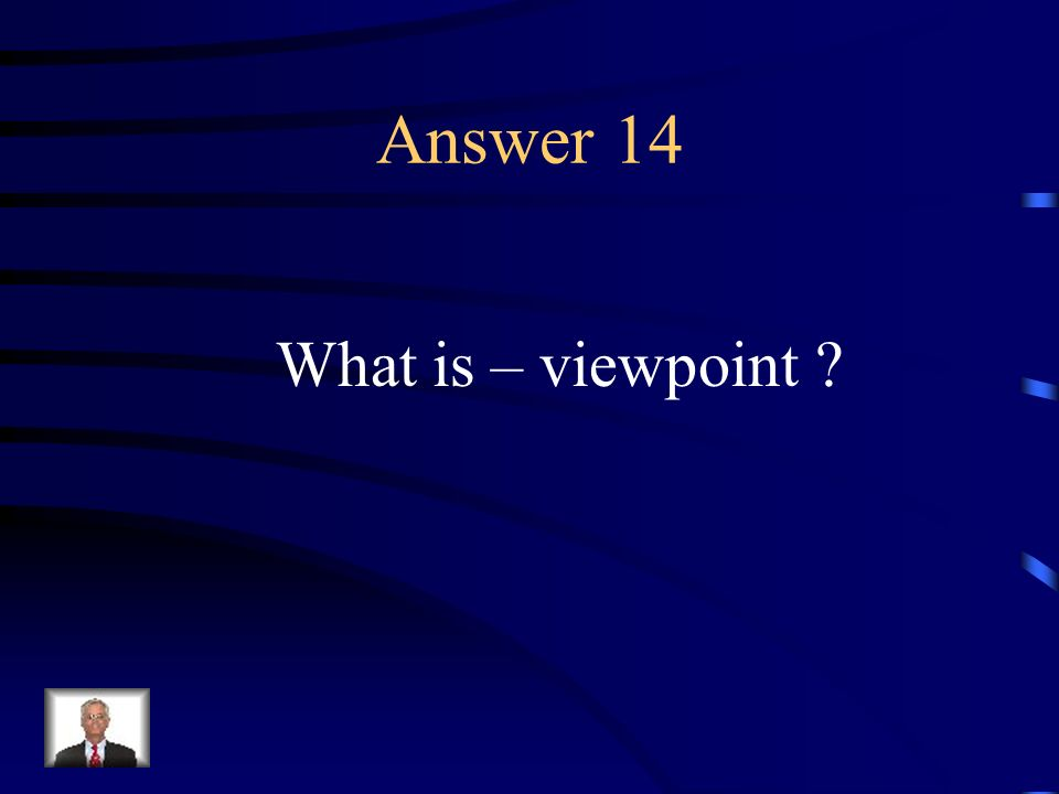 Question 14 The stance of vantage point from which a story is narrated.
