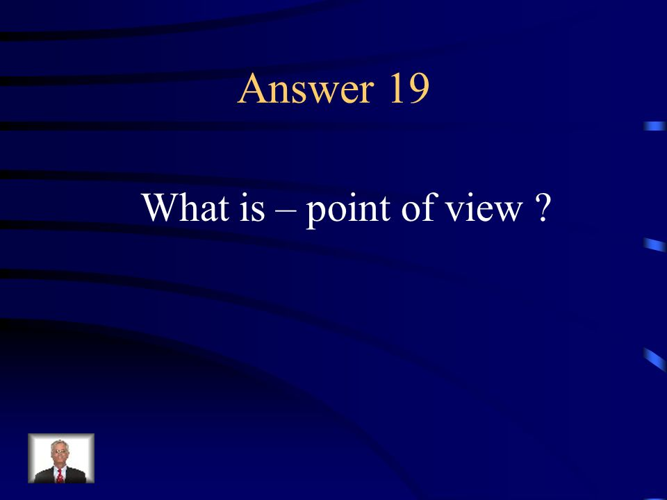 Question 19 The perspective or attitude of a narrator of a piece of literature.