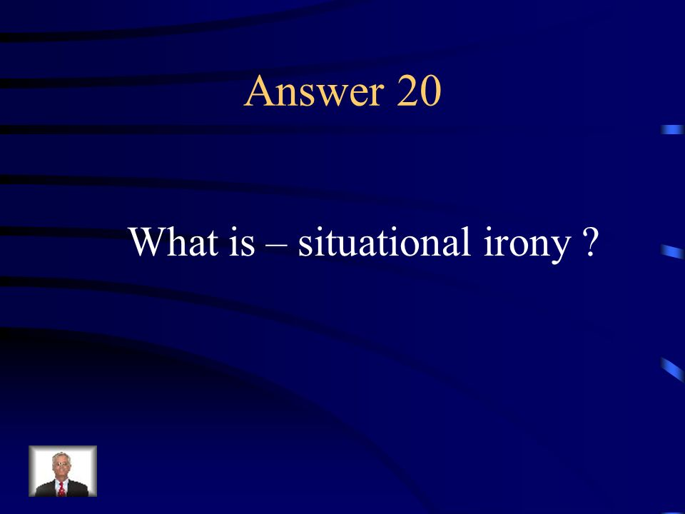 Question 20 A contrast between what is intended or expected and what actually occurs.