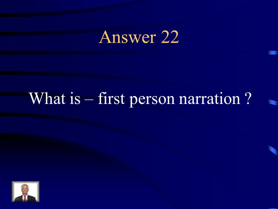 Question 22 Narration in which the point of view is that of the main character.