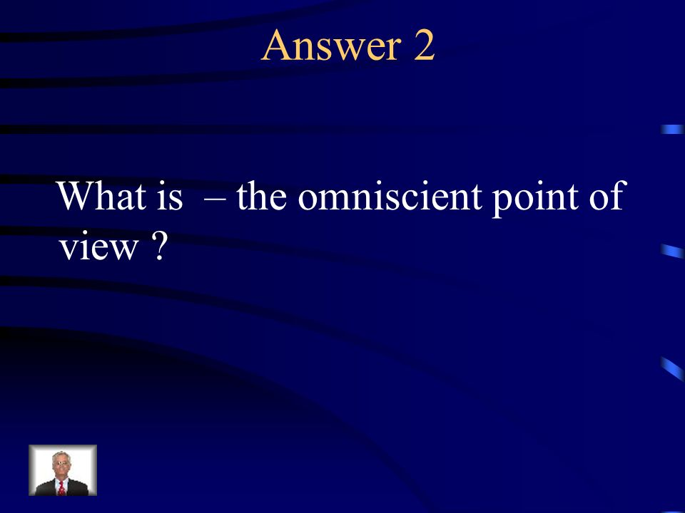 Question 2 The vantage point in which a narrator is removed from the story and knows everything that needs to be known.