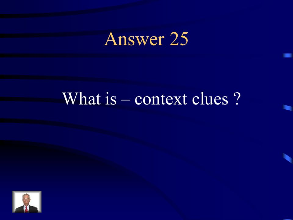 Question 25 Information a reader may obtain from a text that helps confirm the meaning of a word or group of words.