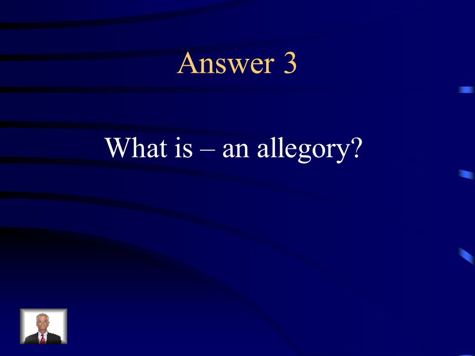 Question 3 The representation of abstract ideas or principles by characters, figures, or events in narrative, dramatic, or pictorial form.