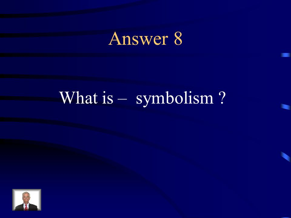 Question 8 The use of one thing to represent another.