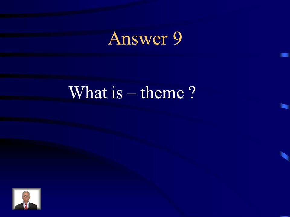 Question 9 The central idea of a work.