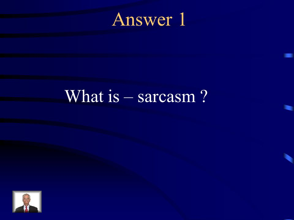 Question 1 Language that conveys a certain idea by saying just the opposite; intended to hurt or wound.