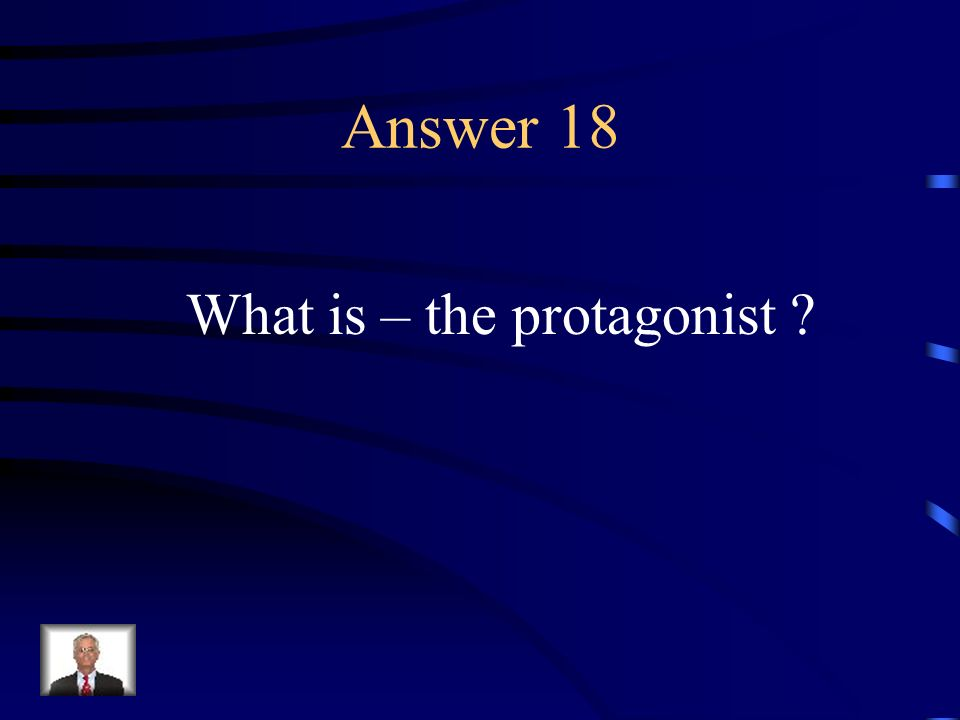 Question 18 The main character of a novel, play, or story.