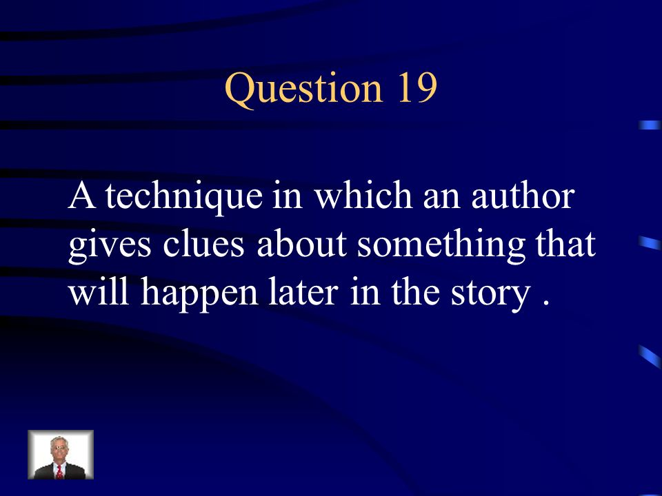 Answer 18 What is – the protagonist ?