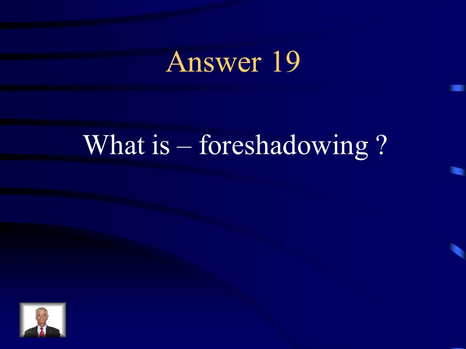Question 19 A technique in which an author gives clues about something that will happen later in the story.