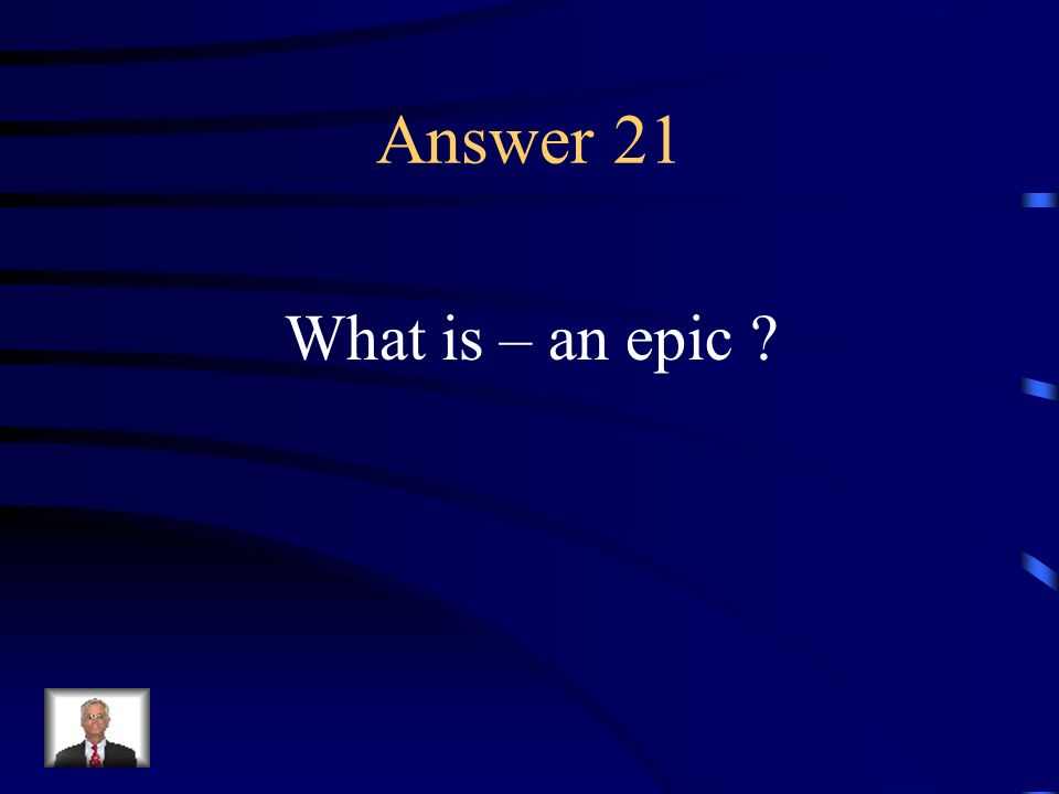 Question 21 A long poem narration the adventures of a heroic figure.