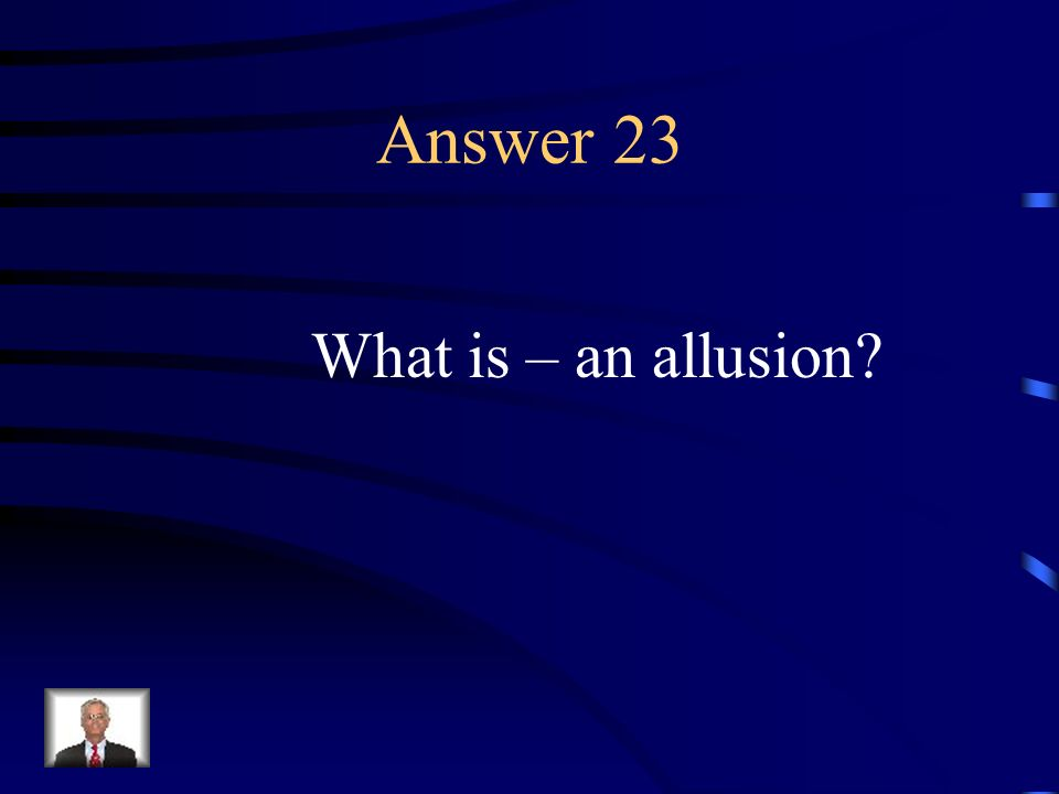 Question 23 A reference to something or someone, often literary.