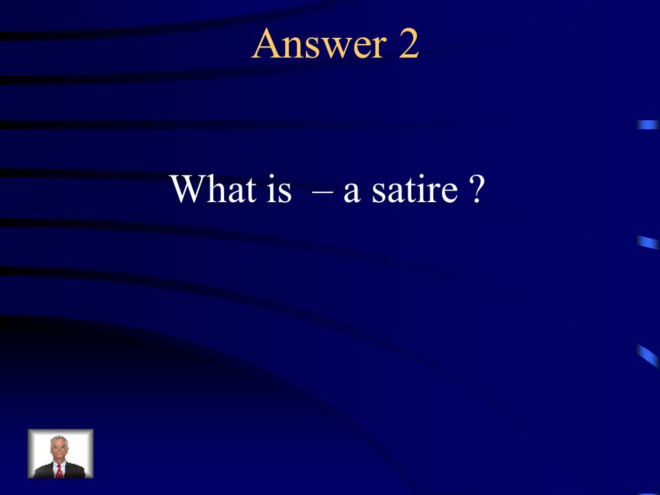 Question 2 A work that makes fun of something or someone.