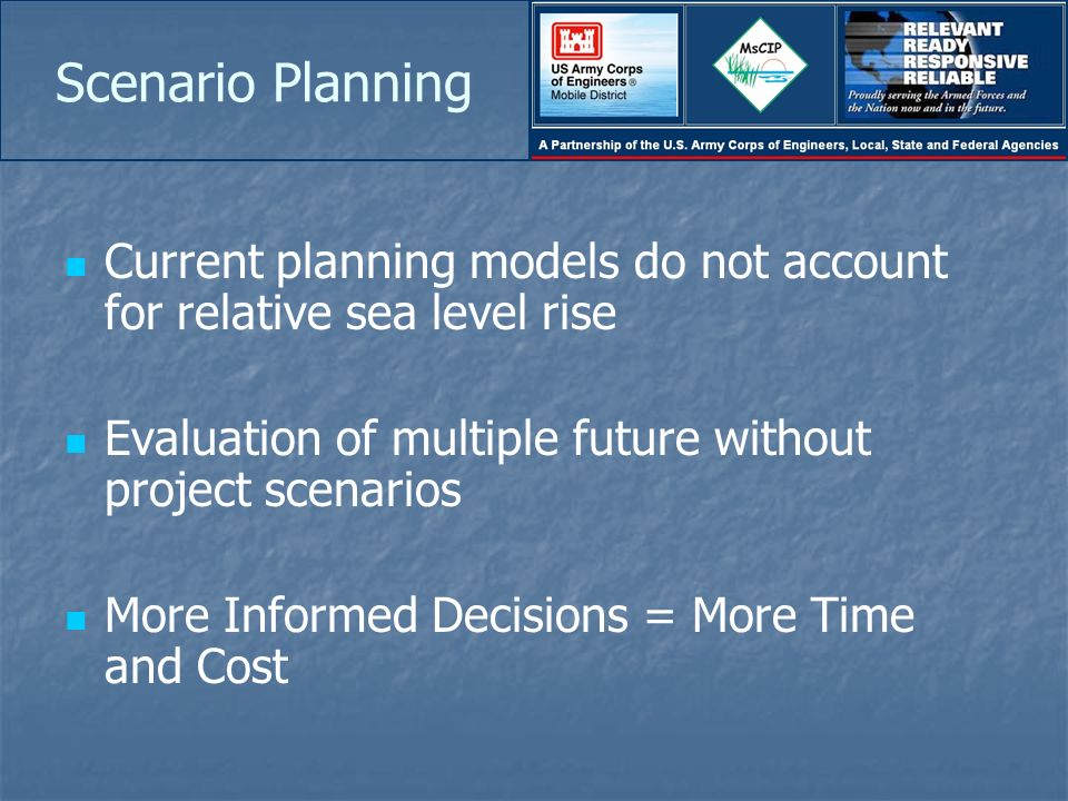 Scenario Planning Current planning models do not account for relative sea level rise Evaluation of multiple future without project scenarios More Info
