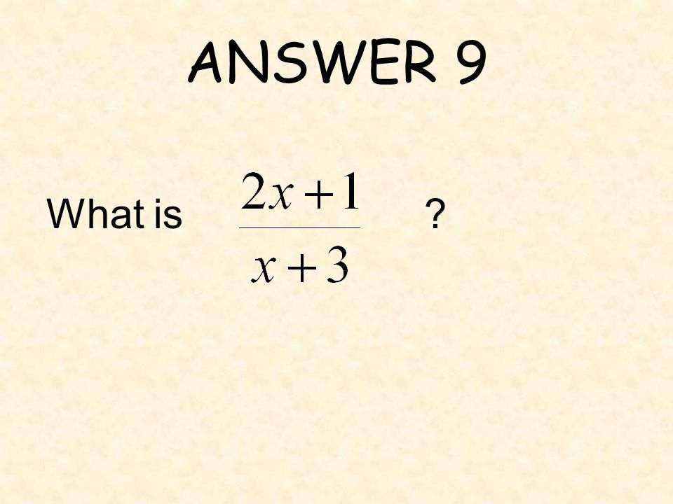 ANSWER 9 What is ?