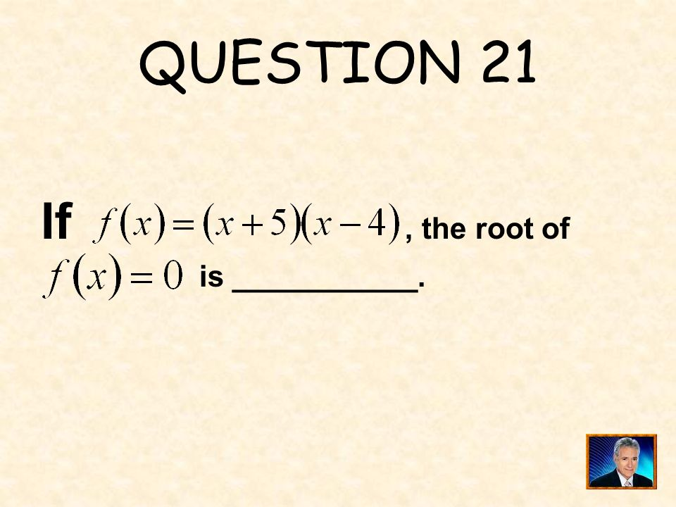 QUESTION 21 If, the root of is ___________.