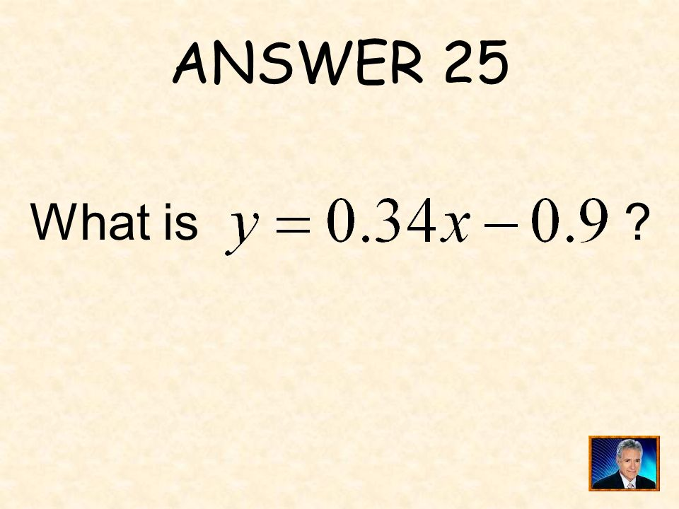 ANSWER 25 What is ?