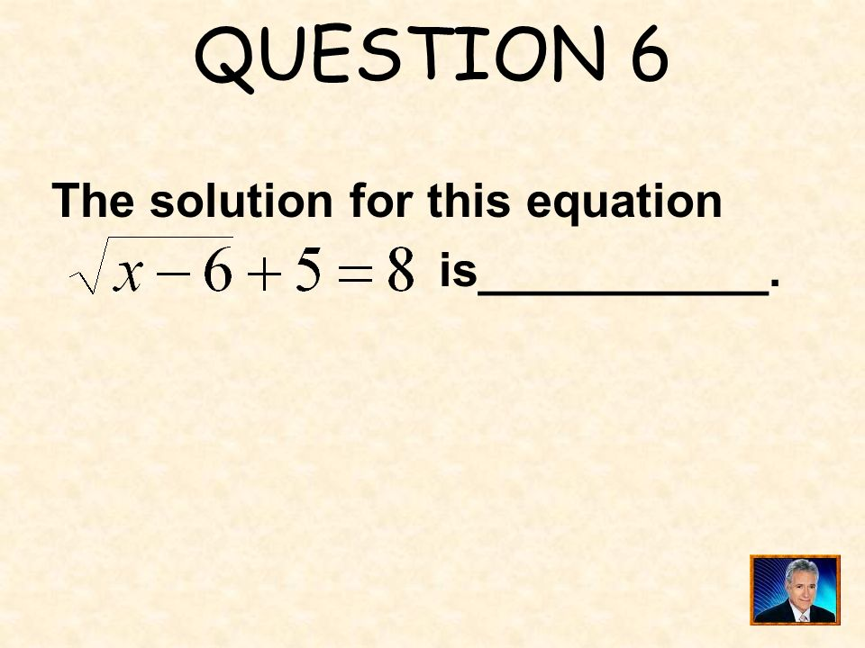 QUESTION 6 The solution for this equation is___________.