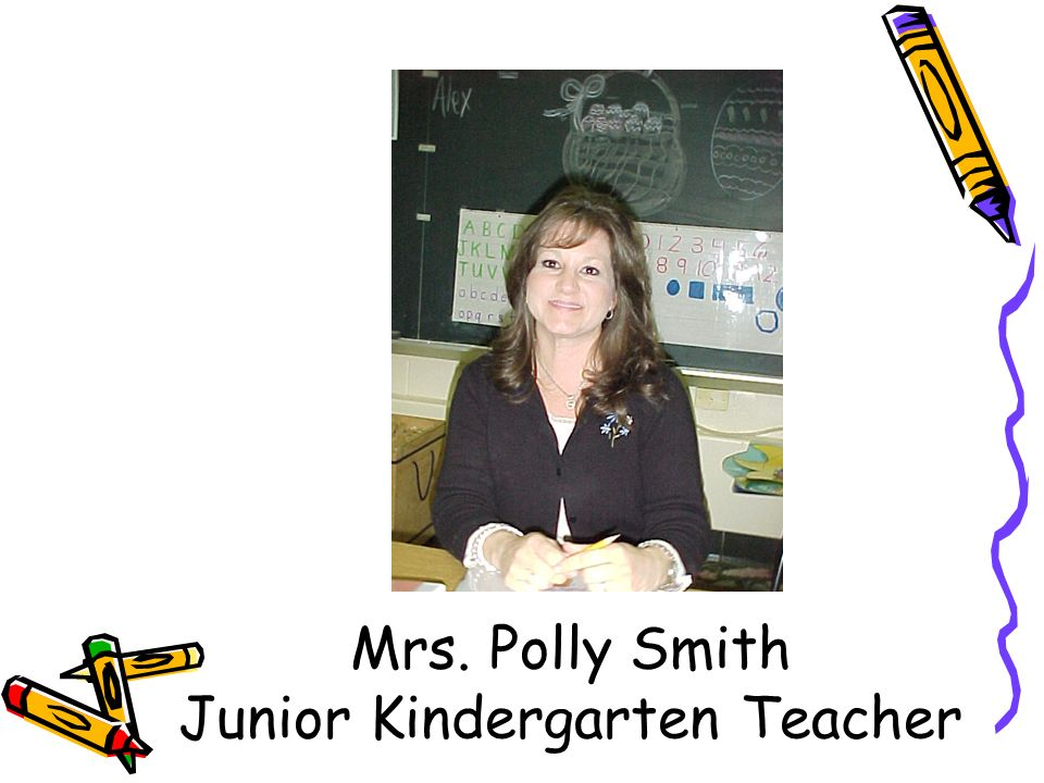 Mrs. Polly Smith Junior Kindergarten Teacher