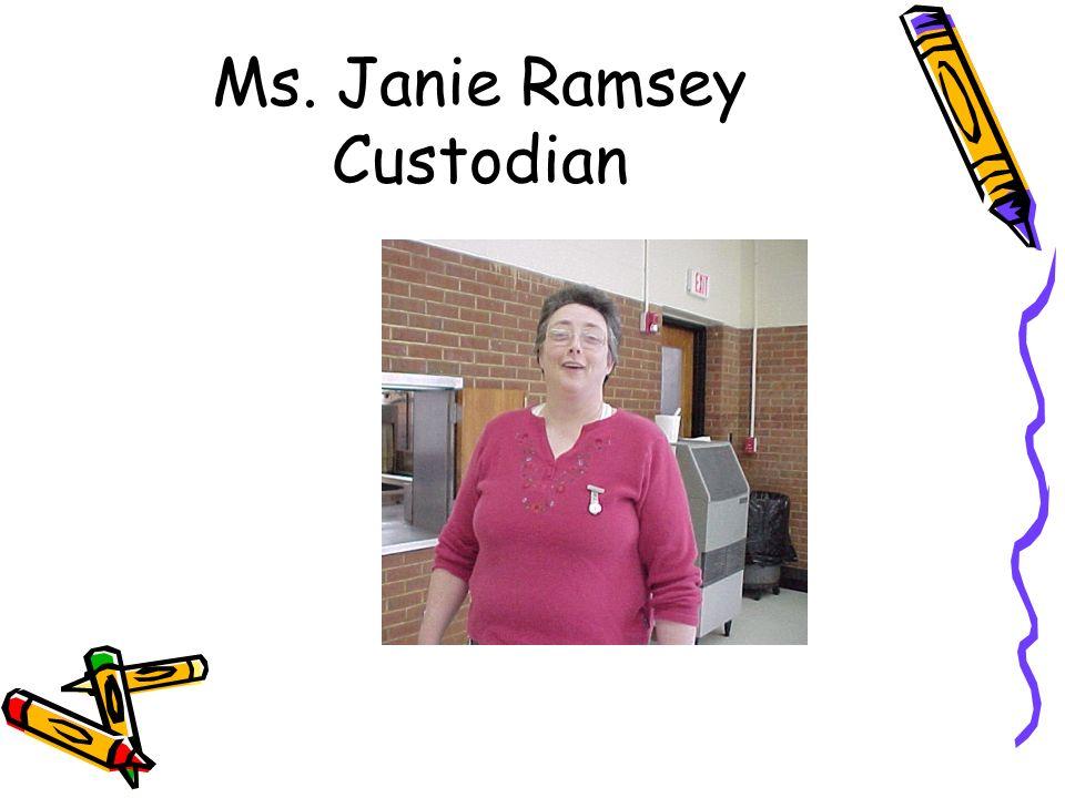 Ms. Janie Ramsey Custodian