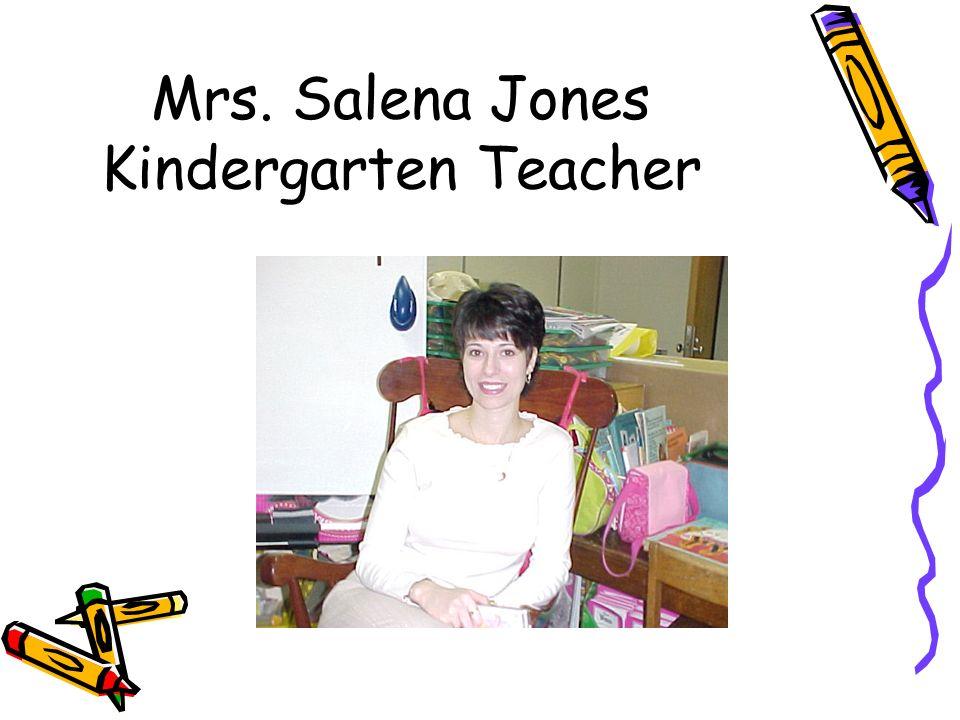 Mrs. Salena Jones Kindergarten Teacher