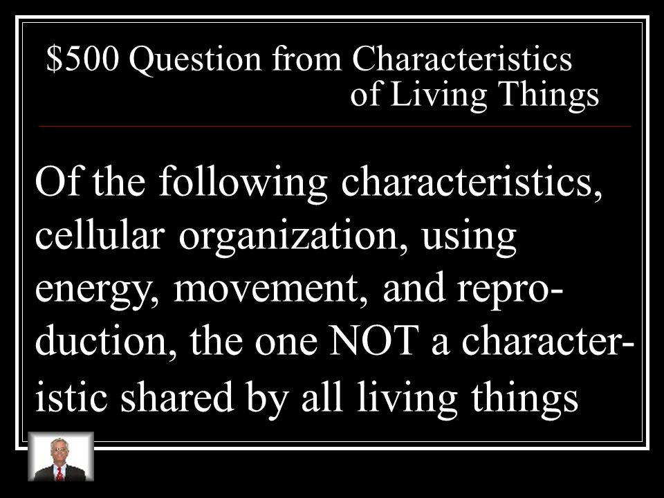 $400 Answer from Characteristics of Living Things What are stimulus and response?