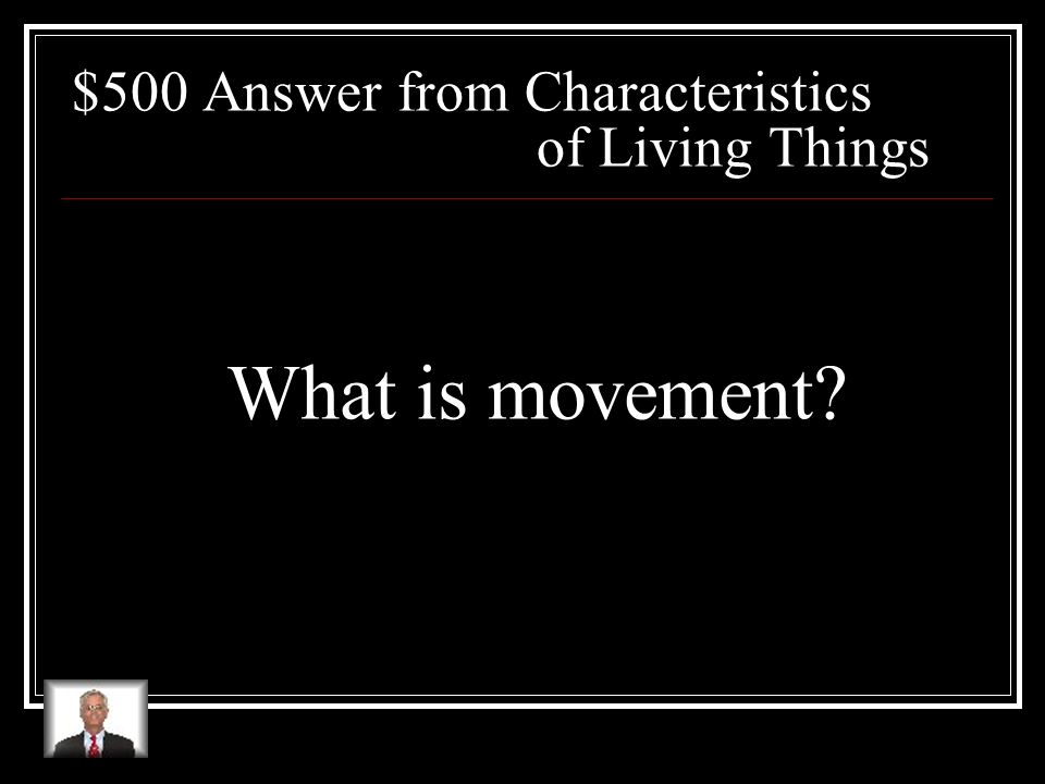 $500 Question from Characteristics of Living Things Of the following characteristics, cellular organization, using energy, movement, and repro- duction, the one NOT a character- istic shared by all living things